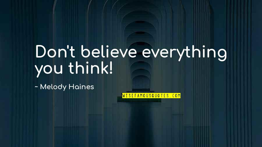 Haines's Quotes By Melody Haines: Don't believe everything you think!