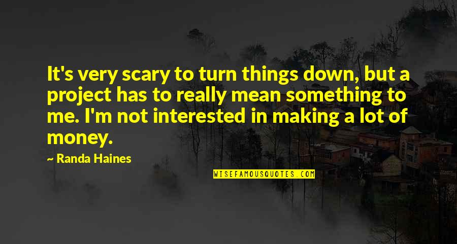 Haines's Quotes By Randa Haines: It's very scary to turn things down, but