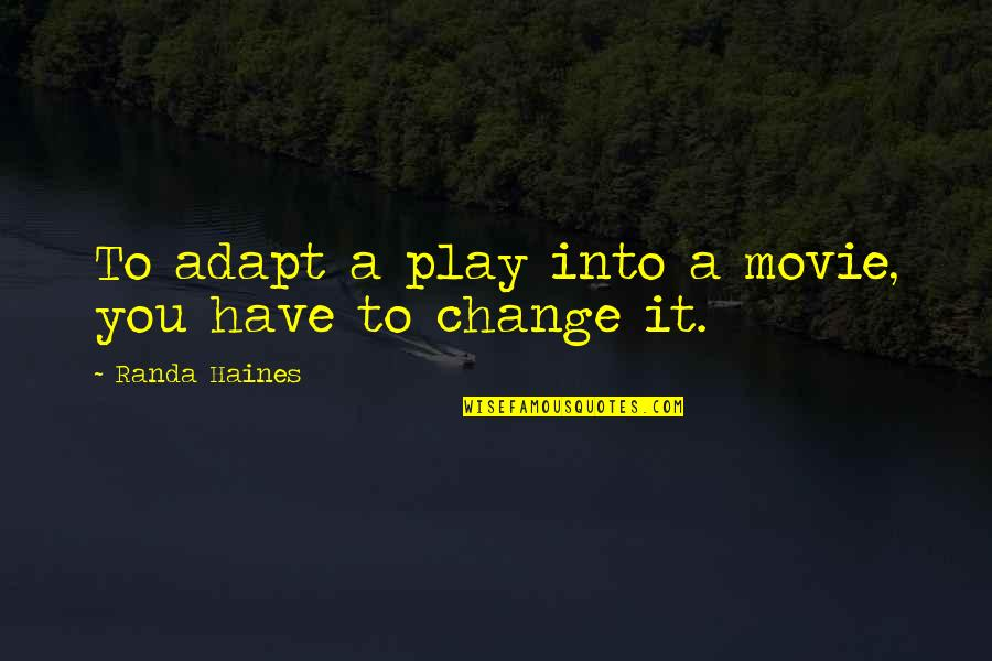 Haines's Quotes By Randa Haines: To adapt a play into a movie, you