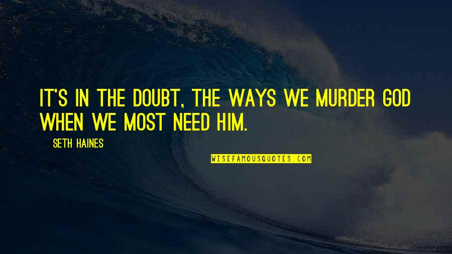 Haines's Quotes By Seth Haines: It's in the doubt, the ways we murder