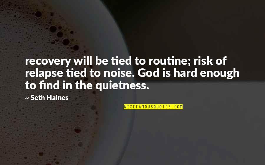 Haines's Quotes By Seth Haines: recovery will be tied to routine; risk of