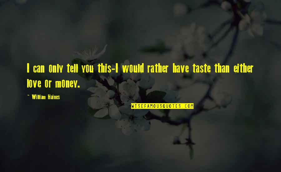 Haines's Quotes By William Haines: I can only tell you this-I would rather
