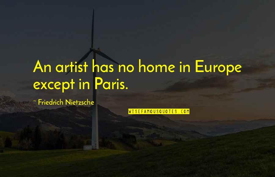 Hair Braiding Quotes By Friedrich Nietzsche: An artist has no home in Europe except