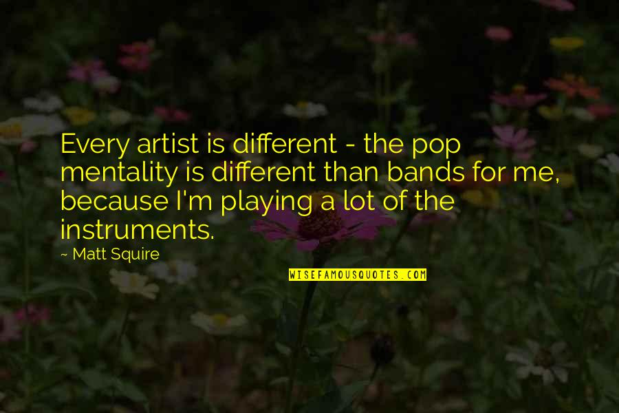Hair Braiding Quotes By Matt Squire: Every artist is different - the pop mentality