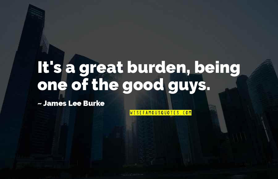 Hair Loss Inspirational Quotes By James Lee Burke: It's a great burden, being one of the