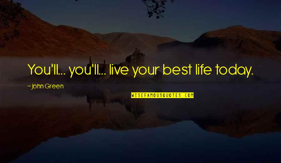 Hair Loss Inspirational Quotes By John Green: You'll... you'll... live your best life today.