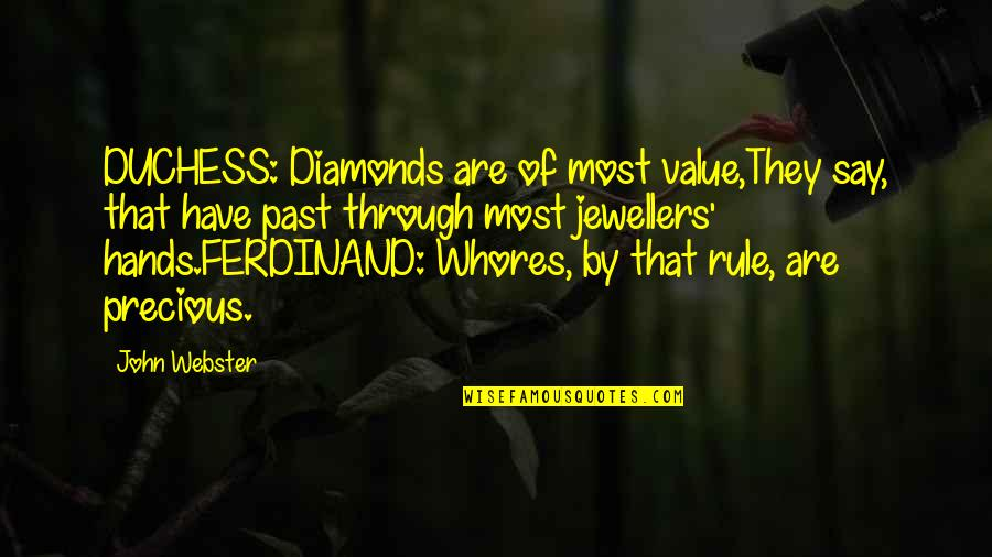 Hair Loss Inspirational Quotes By John Webster: DUCHESS: Diamonds are of most value,They say, that