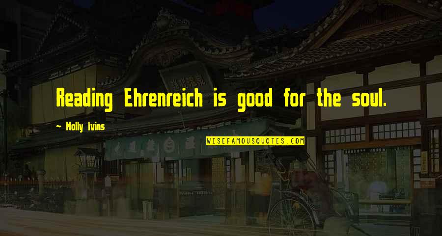 Hair Loss Inspirational Quotes By Molly Ivins: Reading Ehrenreich is good for the soul.
