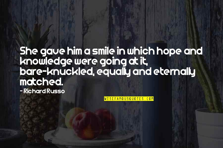 Hair Loss Inspirational Quotes By Richard Russo: She gave him a smile in which hope