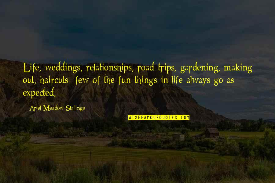 Haircuts Quotes By Ariel Meadow Stallings: Life, weddings, relationships, road trips, gardening, making out,