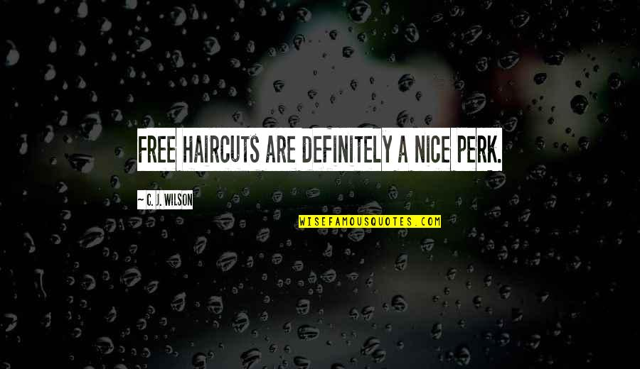 Haircuts Quotes By C. J. Wilson: Free haircuts are definitely a nice perk.
