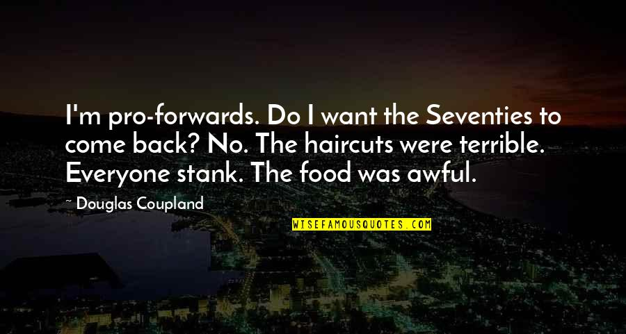Haircuts Quotes By Douglas Coupland: I'm pro-forwards. Do I want the Seventies to