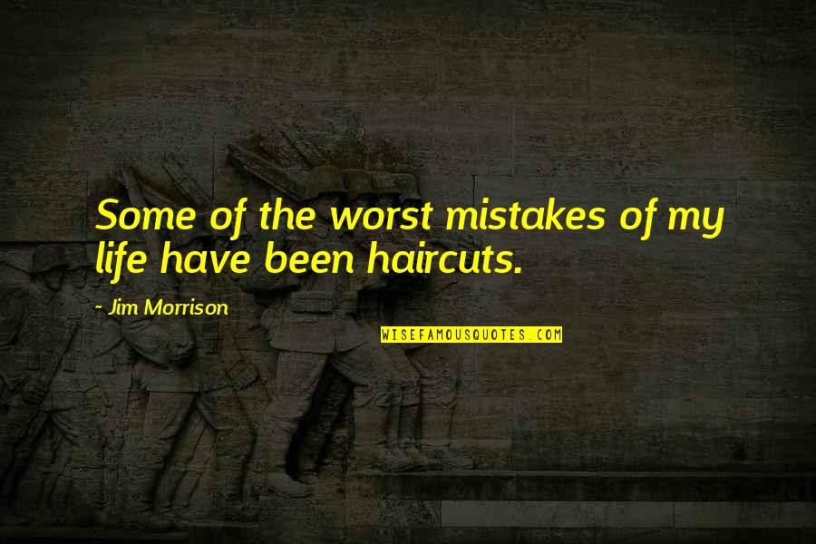 Haircuts Quotes By Jim Morrison: Some of the worst mistakes of my life
