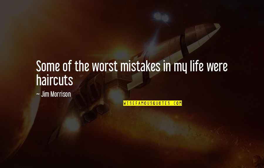 Haircuts Quotes By Jim Morrison: Some of the worst mistakes in my life