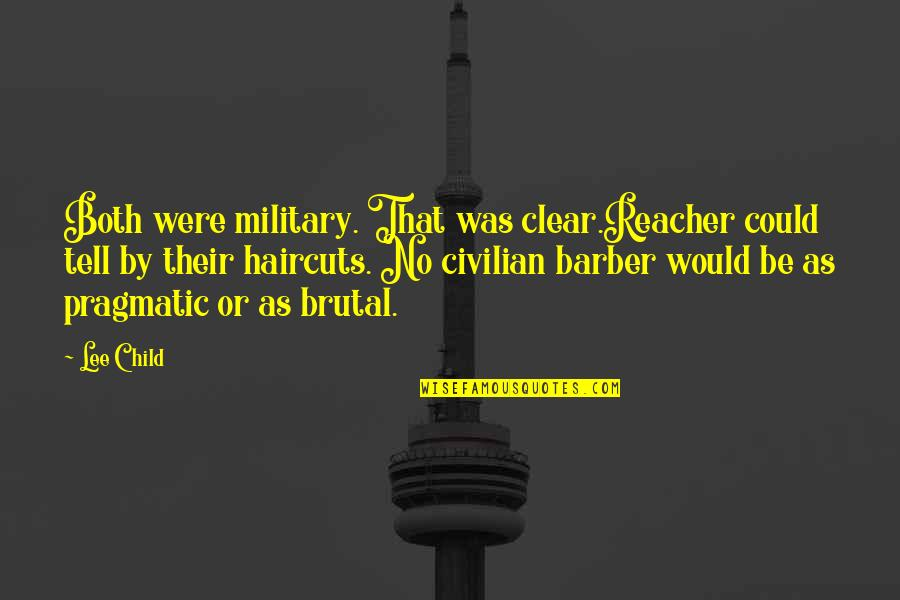 Haircuts Quotes By Lee Child: Both were military. That was clear.Reacher could tell