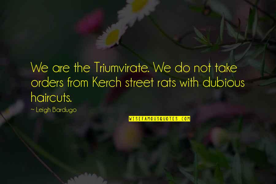 Haircuts Quotes By Leigh Bardugo: We are the Triumvirate. We do not take