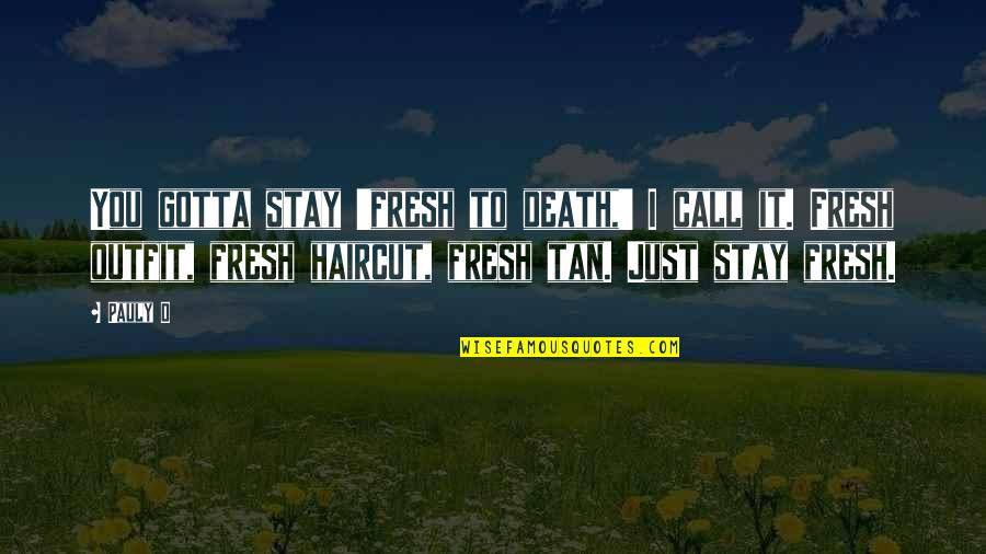 Haircuts Quotes By Pauly D: You gotta stay 'fresh to death,' I call
