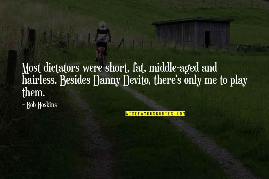 Hairless Quotes By Bob Hoskins: Most dictators were short, fat, middle-aged and hairless.
