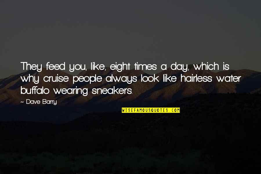 Hairless Quotes By Dave Barry: They feed you, like, eight times a day,
