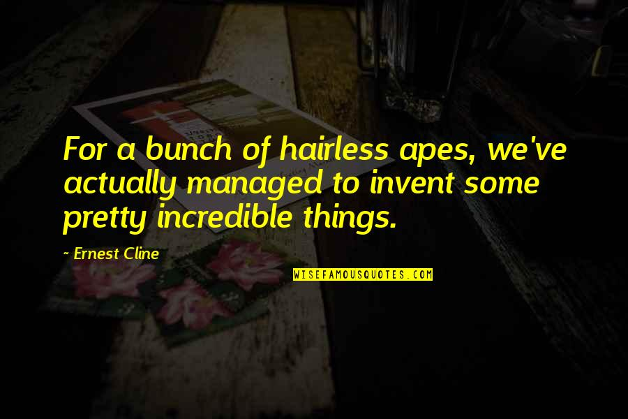 Hairless Quotes By Ernest Cline: For a bunch of hairless apes, we've actually