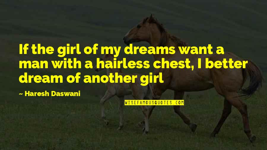 Hairless Quotes By Haresh Daswani: If the girl of my dreams want a