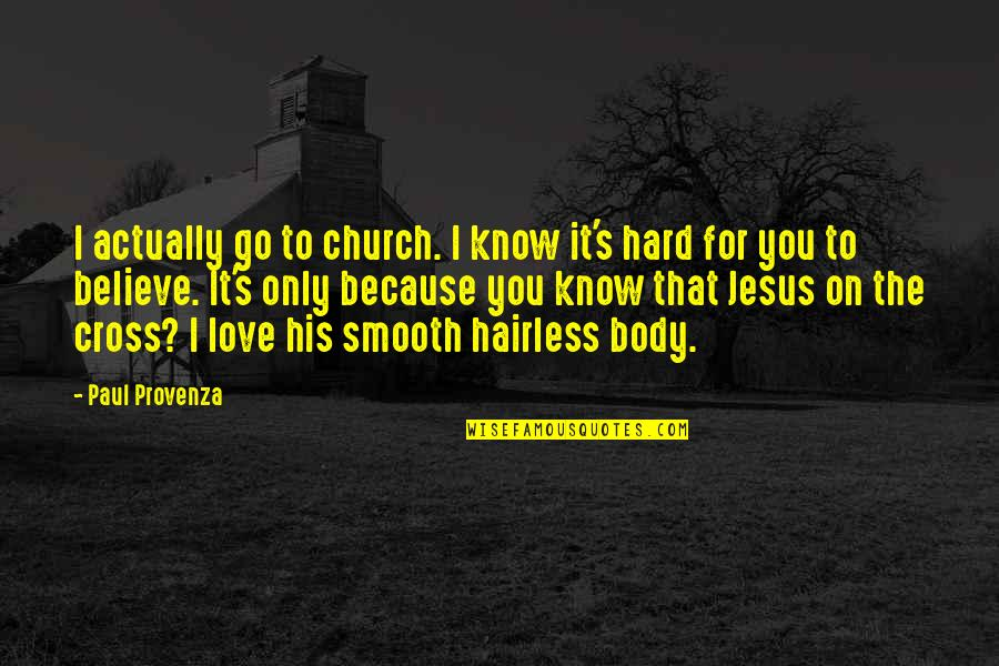 Hairless Quotes By Paul Provenza: I actually go to church. I know it's