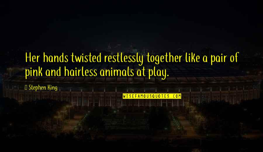 Hairless Quotes By Stephen King: Her hands twisted restlessly together like a pair