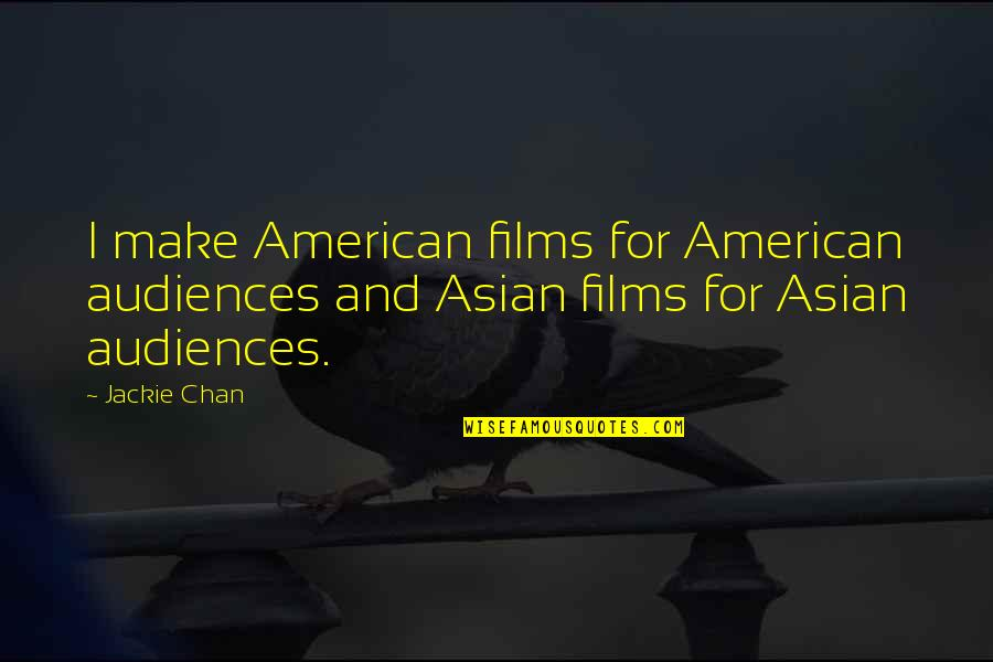 Hairpiece Quotes By Jackie Chan: I make American films for American audiences and
