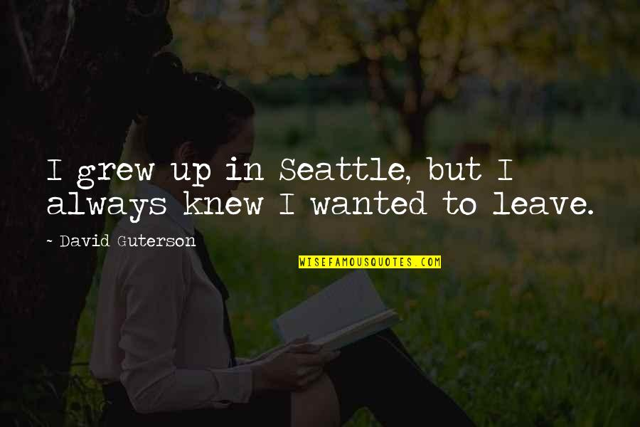 Haitian Parents Quotes By David Guterson: I grew up in Seattle, but I always
