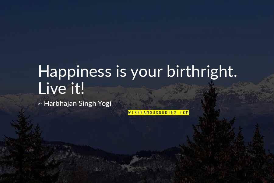 Haitian Parents Quotes By Harbhajan Singh Yogi: Happiness is your birthright. Live it!