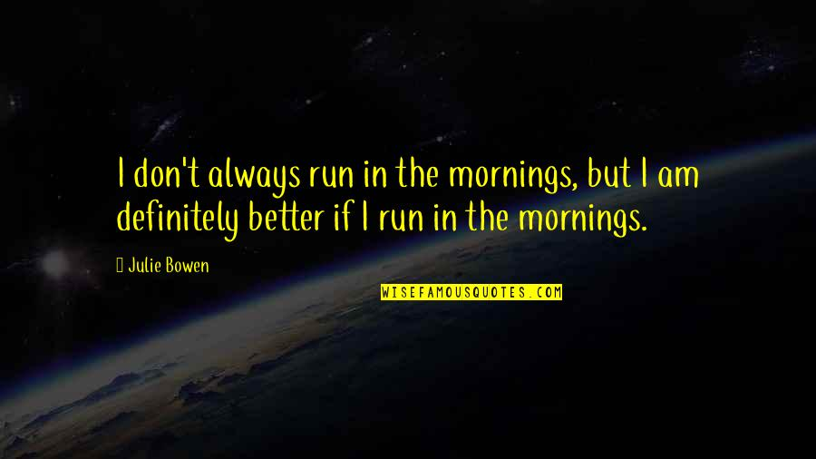 Haitian Parents Quotes By Julie Bowen: I don't always run in the mornings, but