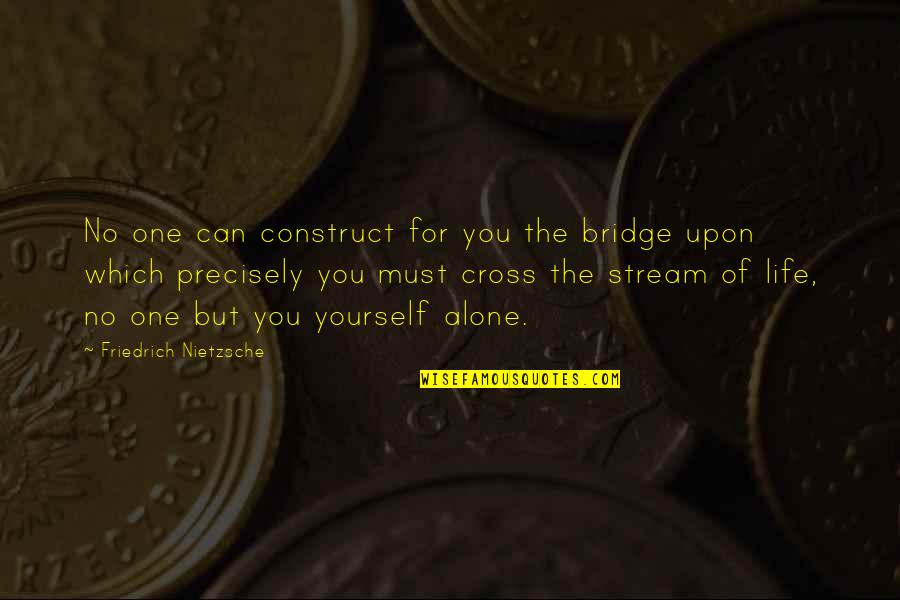 Hakkasan Quotes By Friedrich Nietzsche: No one can construct for you the bridge