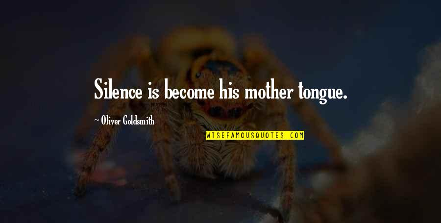 Hakkasan Quotes By Oliver Goldsmith: Silence is become his mother tongue.