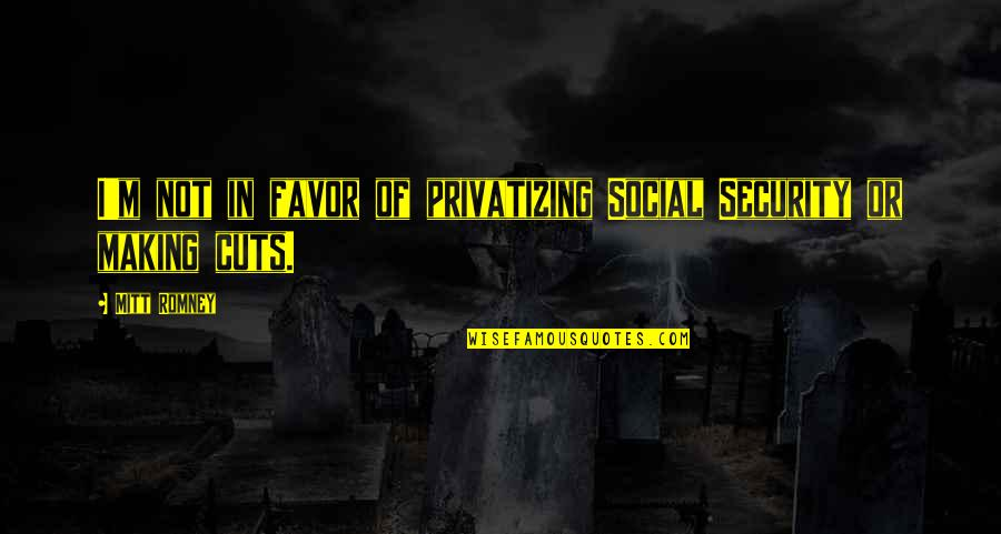 Hakuryuu Ren Quotes By Mitt Romney: I'm not in favor of privatizing Social Security