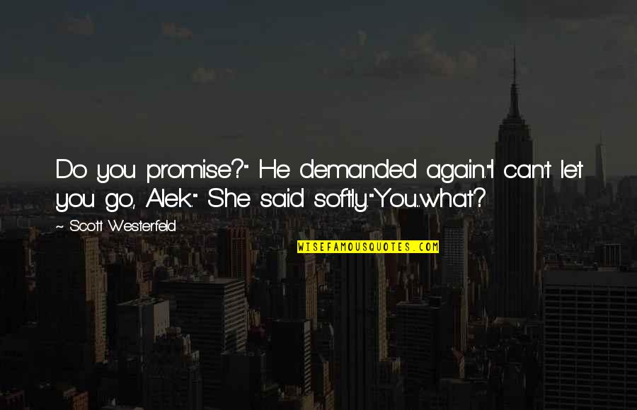 "Hakuryuu Ren Quotes By Scott Westerfeld: Do you promise?"" He demanded again.""I can't let"