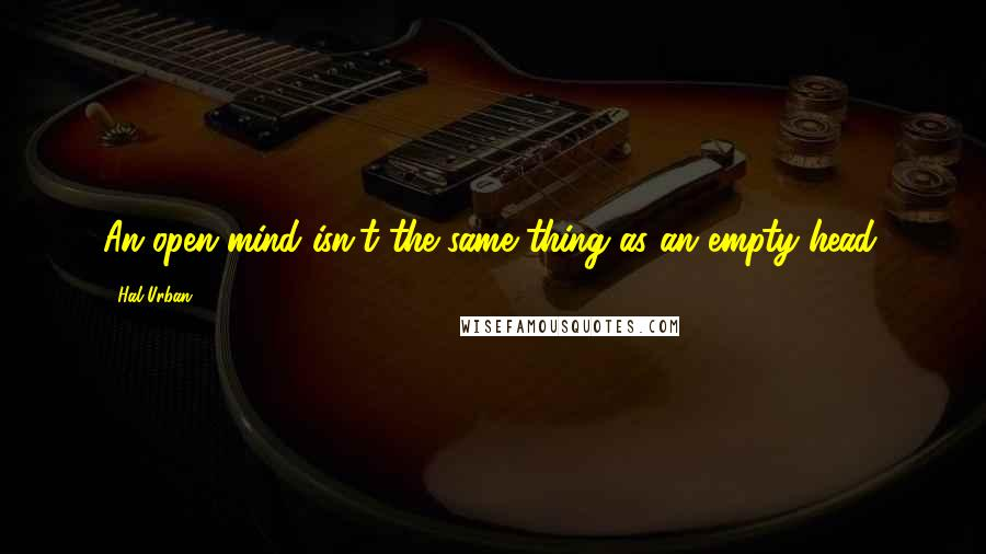Hal Urban quotes: An open mind isn't the same thing as an empty head.