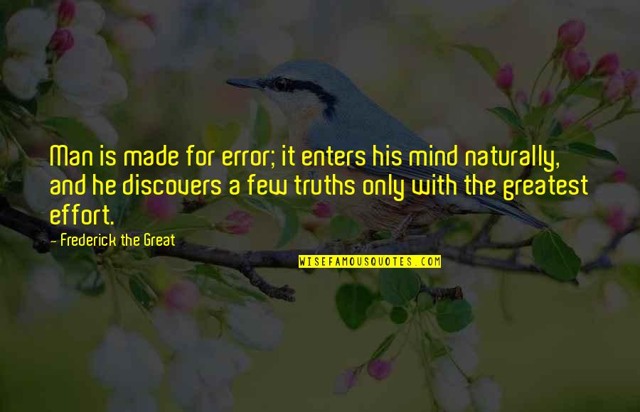 Hal Wilkerson Quotes By Frederick The Great: Man is made for error; it enters his