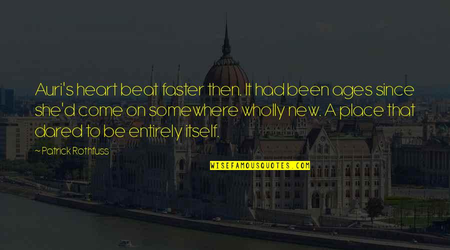 Hal Wilkerson Quotes By Patrick Rothfuss: Auri's heart beat faster then. It had been