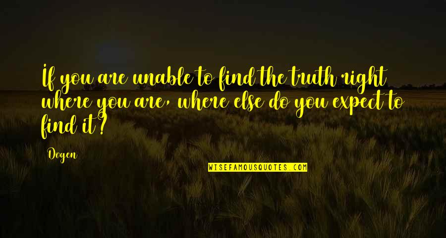 Halachic Quotes By Dogen: If you are unable to find the truth