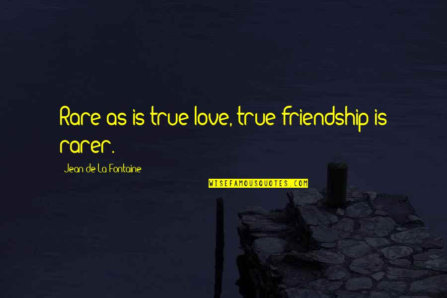 Halachic Quotes By Jean De La Fontaine: Rare as is true love, true friendship is