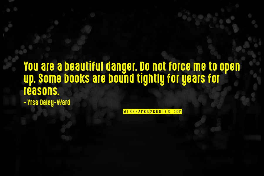 Halachic Quotes By Yrsa Daley-Ward: You are a beautiful danger. Do not force