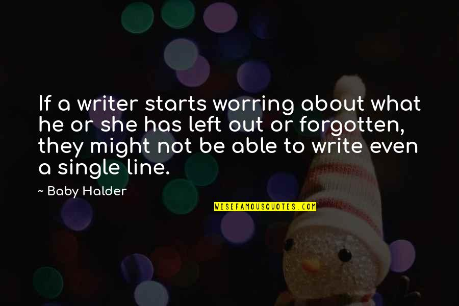 Halder Quotes By Baby Halder: If a writer starts worring about what he