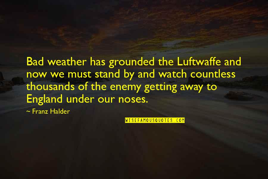 Halder Quotes By Franz Halder: Bad weather has grounded the Luftwaffe and now