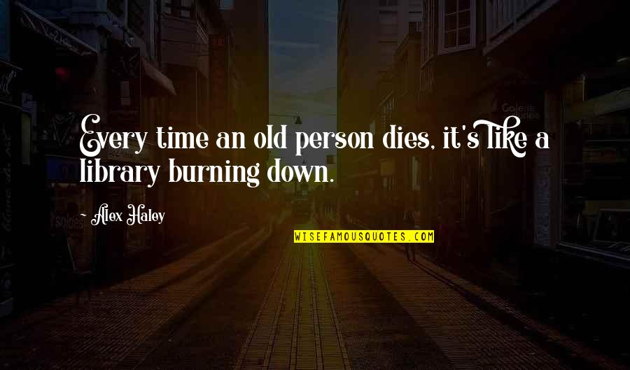 Haley's Quotes By Alex Haley: Every time an old person dies, it's like