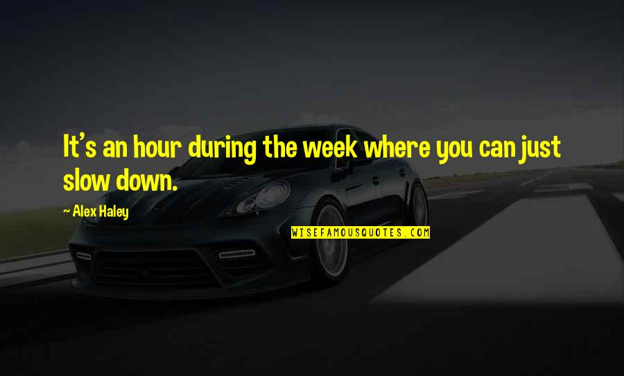 Haley's Quotes By Alex Haley: It's an hour during the week where you