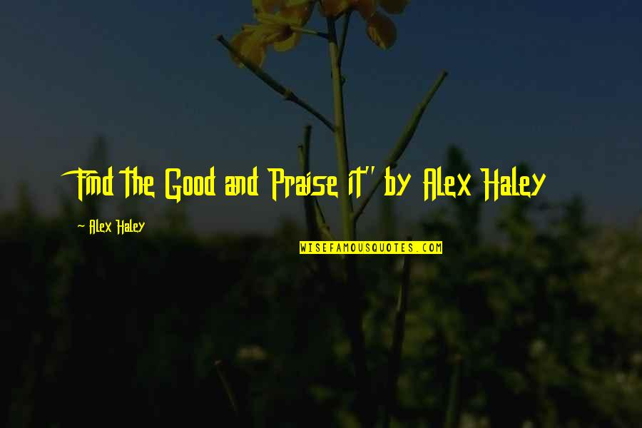 "Haley's Quotes By Alex Haley: Find the Good and Praise it"" by Alex"