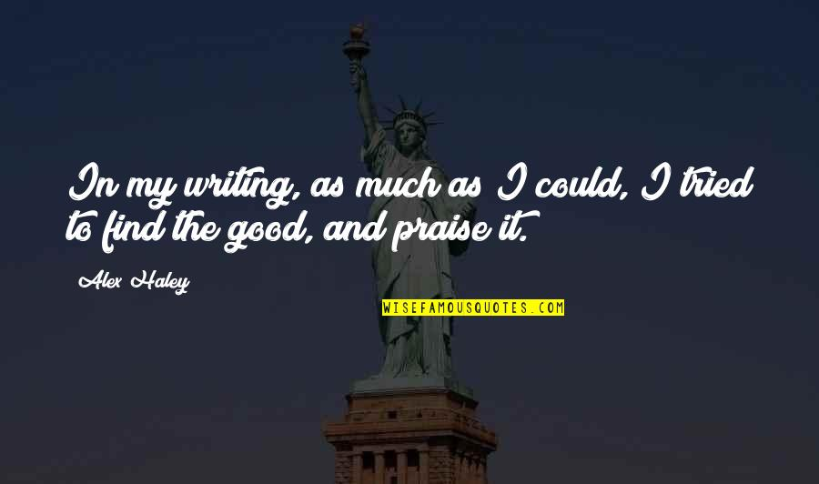 Haley's Quotes By Alex Haley: In my writing, as much as I could,