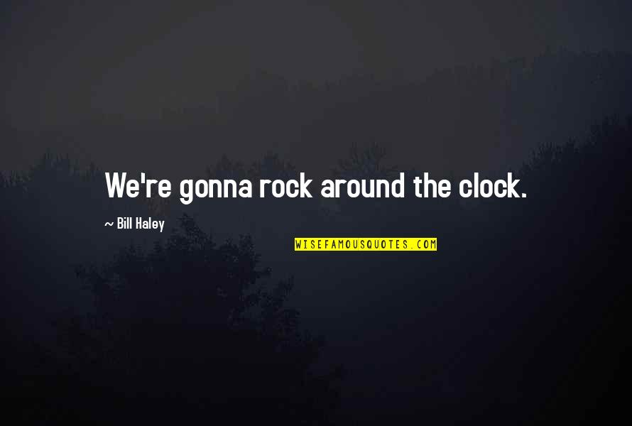 Haley's Quotes By Bill Haley: We're gonna rock around the clock.