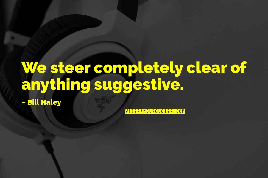 Haley's Quotes By Bill Haley: We steer completely clear of anything suggestive.