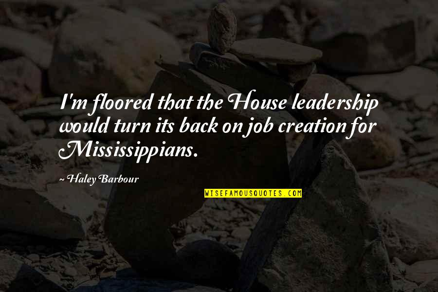 Haley's Quotes By Haley Barbour: I'm floored that the House leadership would turn